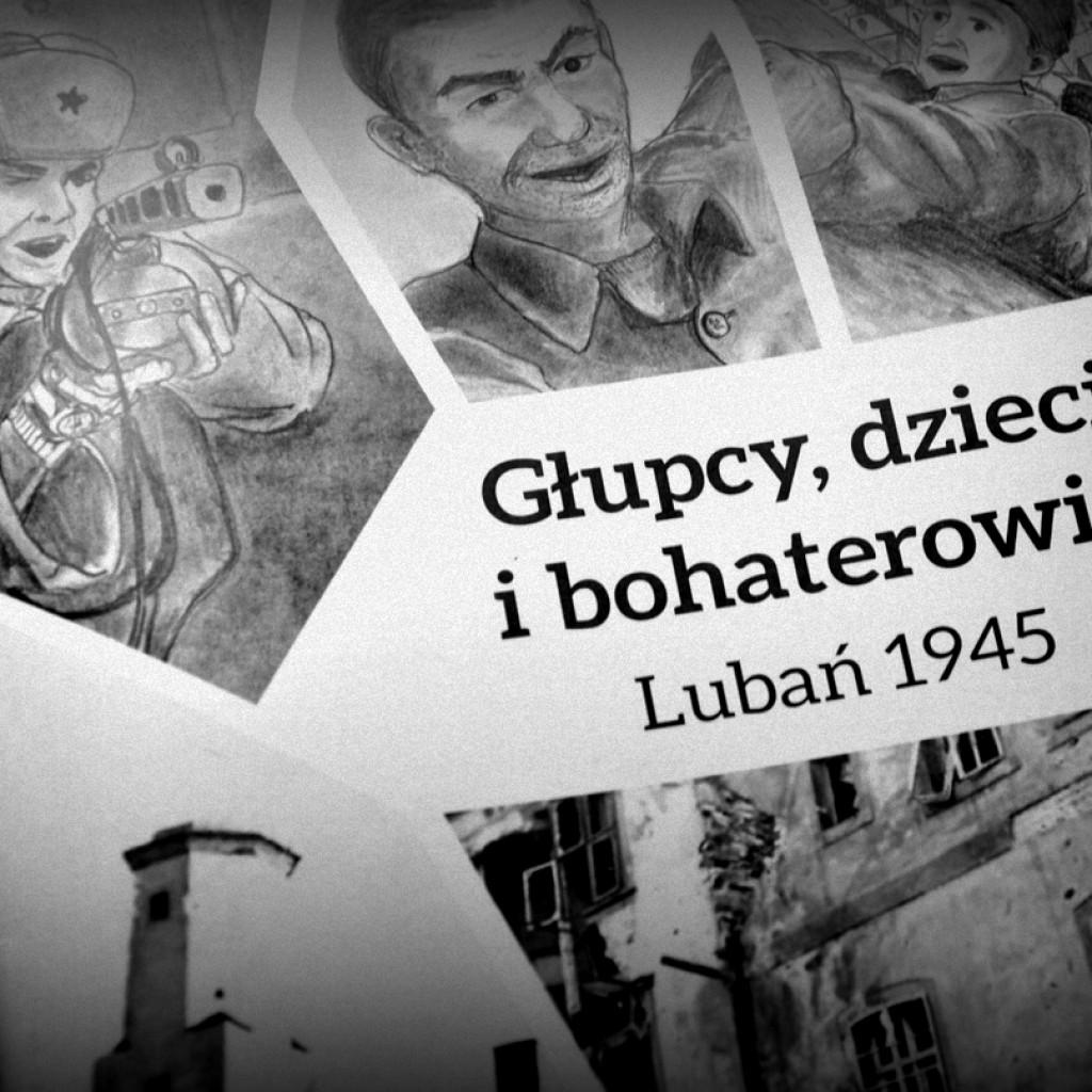 Głupcy, dzieci i bohaterowie. Lubań 1945